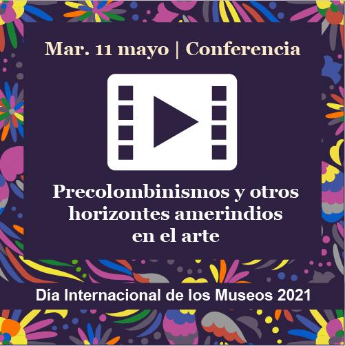 """Lanzamiento video-cápsula """"Precolombinismos y otros horizontes amerindios en el arte"""""""