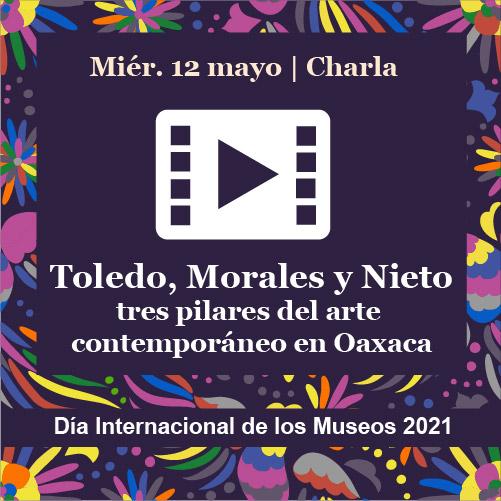 """Lanzamiento video-cápsula """"Toledo, Nieto y Morales; tres pilares del arte contemporáneo en Oaxaca"""""""