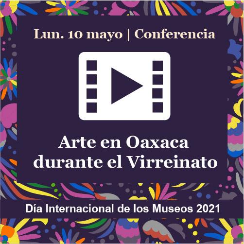 """Lanzamiento vídeo-cápsula sobre """"Arte en Oaxaca durante el Virreinato"""""""